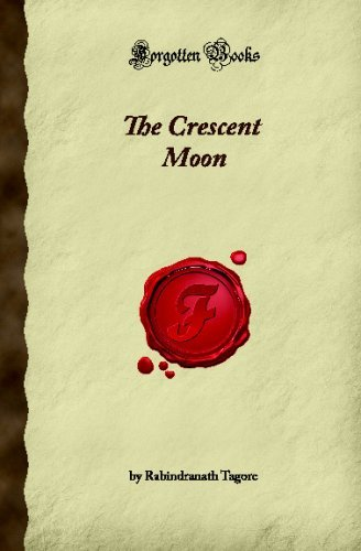 The Crescent Moon (Forgotten Books)  by  Rabindranath Tagore