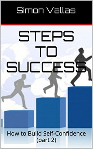 Steps to Success: How to Build Self-Confidence (part 2)  by  Simon Vallas