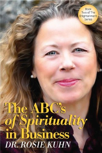 ABCs of Spirituality in Business (Enlightenment Series)  by  Rosie Kuhn