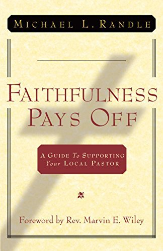 Faithfulness Pays Off: A Guide to Supporting Your Local Pastor  by  Michael L. Randle