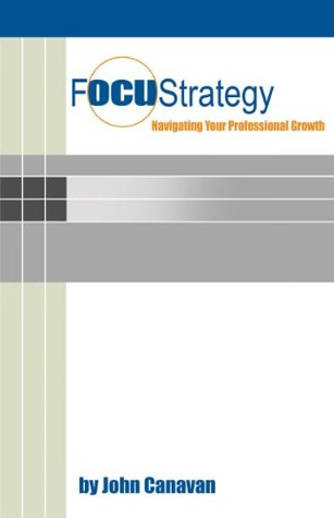 FocuStrategy: Navigating Your Professional Growth  by  John Canavan