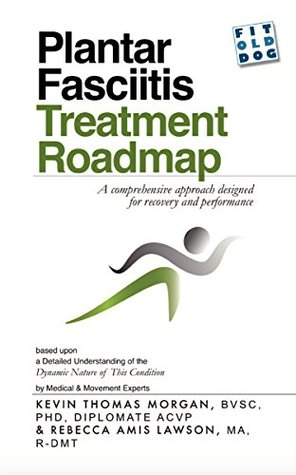 Plantar Fasciitis Treatment Roadmap  by  Kevin Thomas Morgan