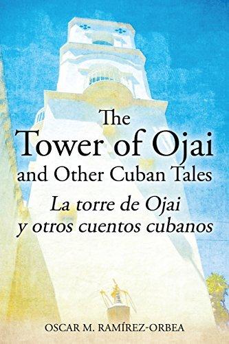 The Tower of Ojai and Other Cuban Tales: La torre de Ojai y otros cuentos cubanos Oscar M. Ramirez-Orbea