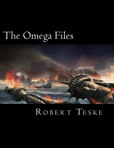 The Omega Files: The Military-Industrial/Nazi/Alien Connection And The Infiltration of America the Fourth Reich - Annotated/Illustrated by Robert Teske
