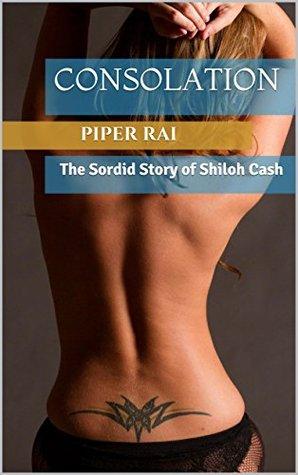 Consolation: The Sordid Story of Shiloh Cash Piper Rai