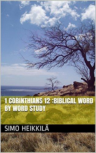 1 Corinthians 12 :Biblical word word study by Simo Heikkilä