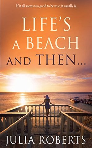 Lifes a Beach and Then... (The Liberty Sands Trilogy #1)  by  Julia  Roberts