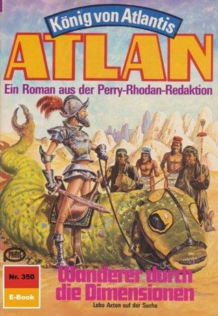 Atlan 350: Wanderer durch die Dimensionen (Heftroman): Atlan-Zyklus König von Atlantis (Teil 2) (Atlan classics Heftroman) H.G. Francis