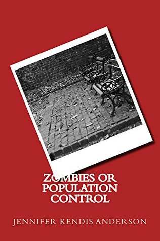 Zombies or Population Control  by  Jennifer Anderson