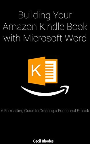 Building Your Amazon Kindle Book with Microsoft Word: A Formatting Guide to Creating a Functional E-book Jake Rhodes