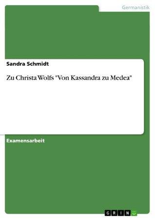 Zu Christa Wolfs Von Kassandra zu Medea  by  Sandra Schmidt