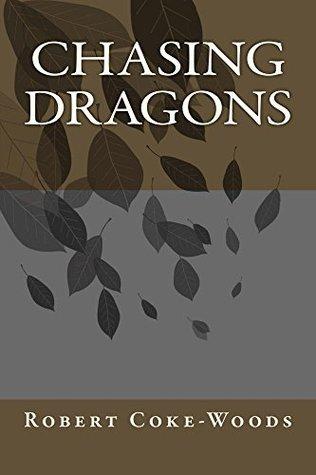 Chasing Dragons  by  Robert Coke-Woods