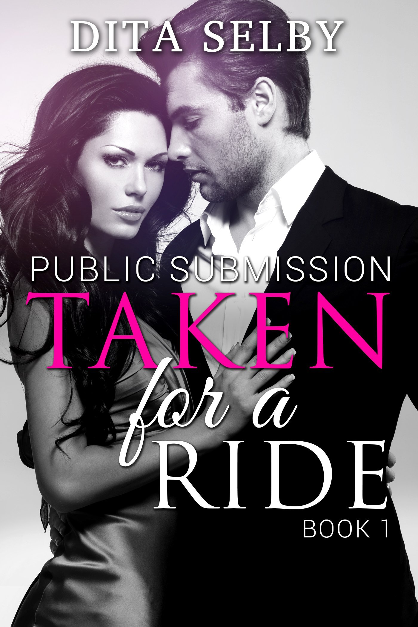 Taken for a Ride (Public Submission, #1)  by  Dita Selby