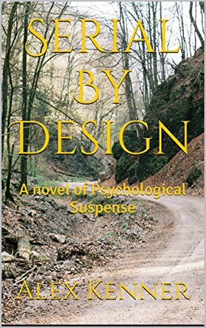 Serial By Design: A novel of Psychological Suspense  by  Alex Kenner