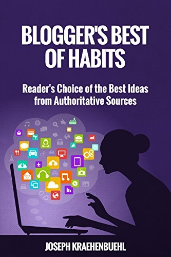 Bloggers Best of HABITS: Readers Choice of the Best Ideas from Authoritative Sources  by  Joseph Kraehenbuehl
