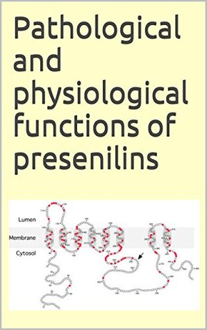 Pathological and physiological functions of presenilins Various
