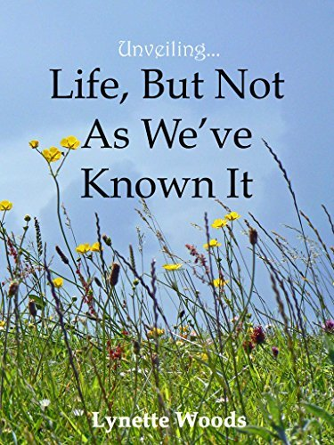 Unveiling... Life, But Not As Weve Known It  by  Lynette Woods