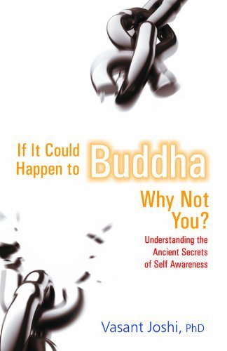 If It Could Happen To Buddha, Why Not You: Understanding the Ancient Secrets of Self Awareness Vasant Joshi