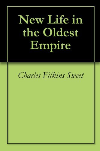 New Life in the Oldest Empire Charles Filkins Sweet