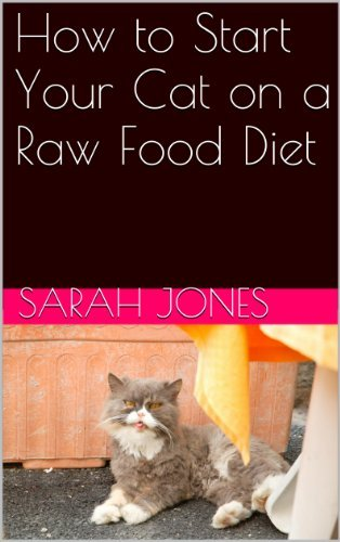 How to Start Your Cat on a Raw Food Diet  by  Sarah Jones