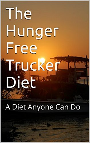 The Hunger Free Trucker Diet: A Diet Anyone Can Do  by  JB Miller