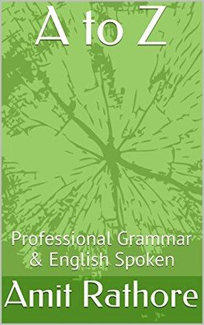 A to Z: Professional Grammar & English Spoken Amit Rathore