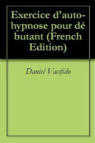 Exercice dauto-hypnose pour débutant Daniel Vacifido