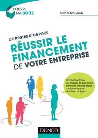 Les règles dor pour réussir le financement de votre entreprise  by  Olivier Magnan