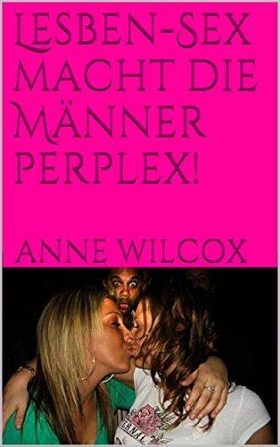Lesben-Sex macht die Männer perplex!  by  Anne Wilcox