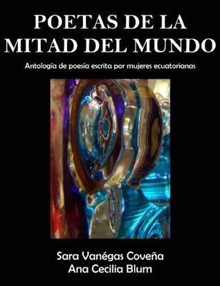 Poetas de la Mitad del Mundo  by  Ana Cecilia Blum