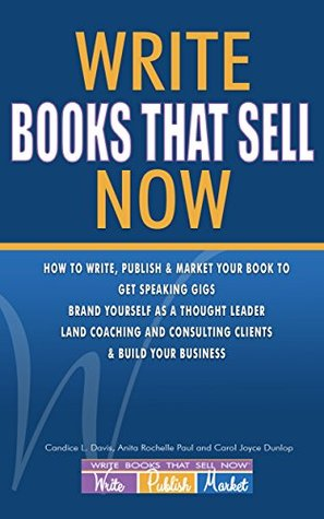 Write Books That Sell Now: How to Write, Publish & Market Your Book to Get Speaking Gigs, Brand Yourself as a Thought Leader, Land Coaching and Consulting Clients, & Build Your Business Candice L Davis