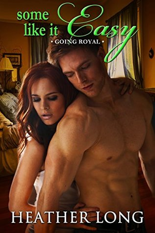 Some Like it Easy (Going Royal Book 5) Heather Long
