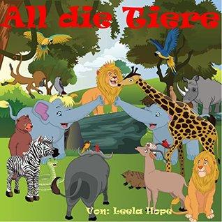Bilderbücher kinder:All die Tiere,die ich kenne  by  Leela Hope