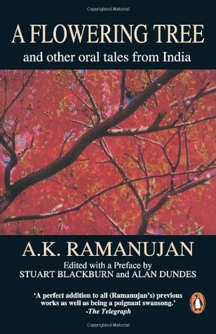 A Flowering Tree And Other Oral Tales From India  by  A.K. Ramanujan