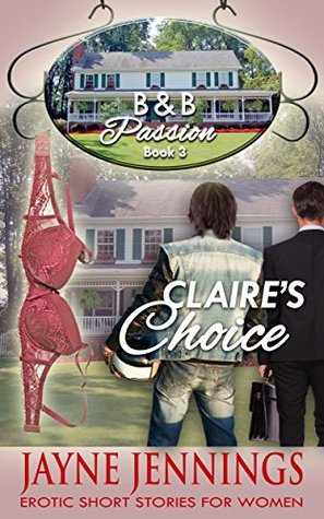 Claires Choice: Erotic Short Stories For Women (B & B Passion Series Book 3)  by  Jayne Jennings