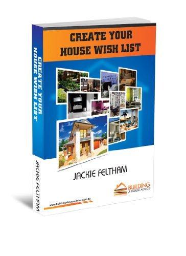 Create Your House Wish List: Create Your House Wish List (Building A House Advice Book 2) Jackie Feltham