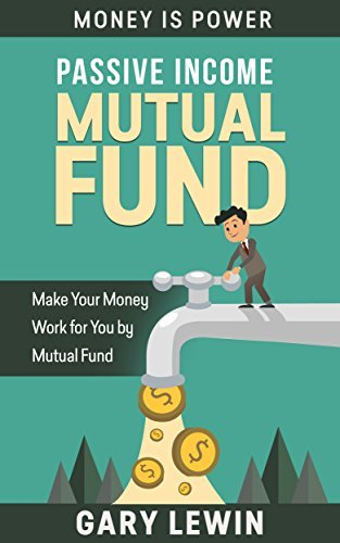 PASSIVE INCOME: MUTUAL FUND (Book #3): Make Your Money Work for you  by  Mutual Fund by Gary Lewin