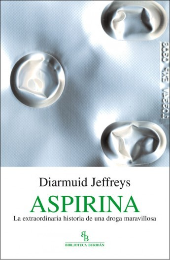 Aspirina: La extraordinaria historia de una droga maravillosa  by  Diarmuid Jeffreys