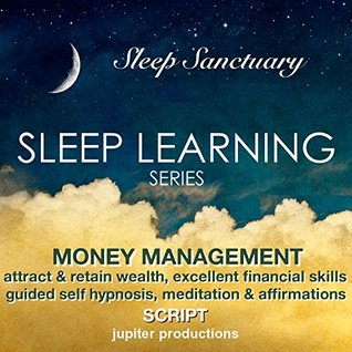 Money Management, Attract & Retain Wealth, Excellent Financial Skills: Sleep Learning, Guided Self Hypnosis, Meditation & Affirmations - Jupiter Productions Jupiter Productions