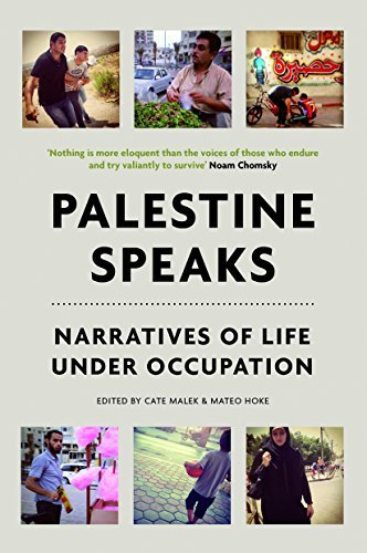 Palestine Speaks: Narratives of Life Under Occupation  by  Cate Malek