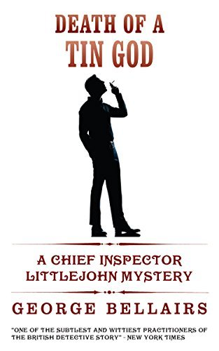 Death Of A Tin God (A Cozy Mystery Thriller) (Inspector Little John Series) George Bellairs