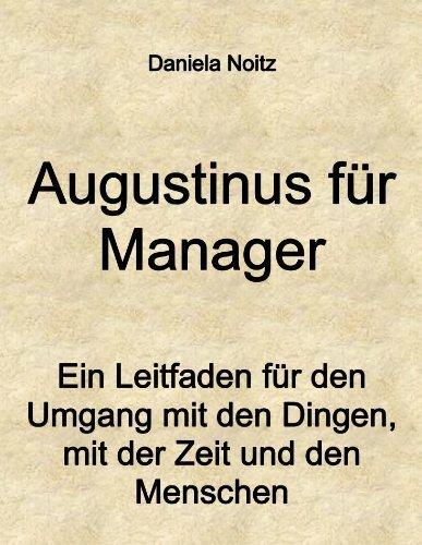 Augustinus für Manager - Ein Leitfaden für den Umgang mit den Dingen, mit der Zeit und den Menschen Daniela Noitz