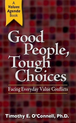 Good People, Tough Choices: Facing Everyday Value Conflicts  by  Timothy E. OConnell