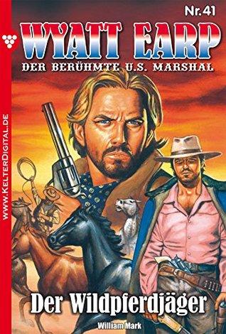 Der Wildpferdjäger: Wyatt Earp 41 - Western William Mark