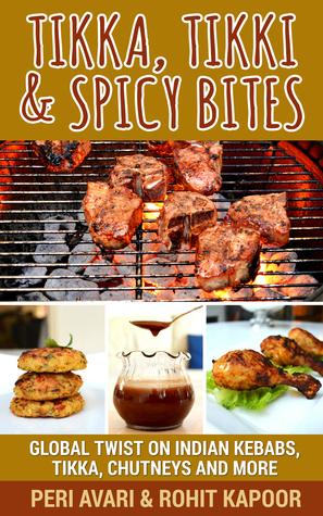 Tikka, Tikki & Spicy Bites: Global Twist on Indian Kebabs, Tikka, Chutneys and More  by  Peri Avari