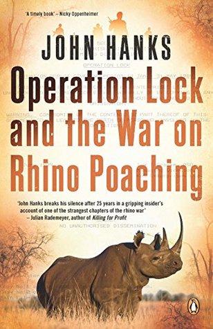 Operation Lock and the War on Rhino Poaching John Hanks
