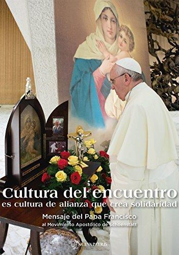 Cultura del Encuentro: Mensaje del Papa Francisco al Movimiento Apostólico de Schoenstatt  by  Pope Francis
