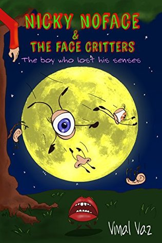 Nicky NoFace & The Face Critters: The Boy Who Lost His Senses Vimal Vaz
