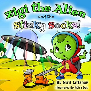 Childrens book: Zigi the Alien and the Stinky Socks, Bedtime story for kids, Children book ages 3-6, Fantasy book for kids, Beginning readers, Beautiful picture book for kids, Alien story, Fantasy. Nirit Littaney