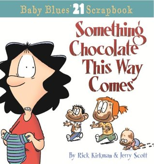 Baby Blues 21: Something Chocolate This Way Comes: A Baby Blues Collection Rick Kirkman